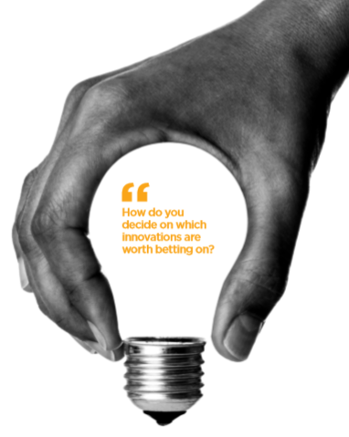 How do you decide on which innovations are worth betting on?